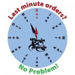 Last minute orders? No prob!